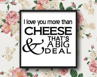 I Love You More Than Cheese, Funny Romantic Art Print, Digital Download, Cute Couples Quote, Romance Prints, Gift for Boyfriend, Christmas