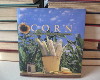 Corn: A Country Garden Cookbook  1995 by David Tanis