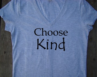 Choose Kind shirt, tops and tees - Kind tee shirt, ladies V neck - Promote Kindness tee- FREE US SHIPPING