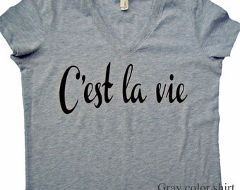 C'est la vie shirt, tops and tees - French words -Such is Life -  Bella brand V neck -  (4 color choices)