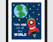 You Are Out of This World Wall Art. Rocketship Wall Art. Space Wall Print. 8x10 Children, Baby, Nursery Space Wall Print Poster