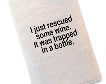 Tea Towel for Wine Drinkers, I Just Rescued Some Wine It Was Trapped in the Bottle