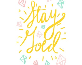 Stay Gold Print -  Decorative Inspirational Words & Decor 4x6 Print and 5x7 available