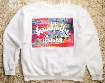 Beautifully Flawed Textured Sweatshirt, custom saying sweatshirt, wearable art