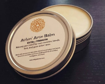 Achin' Arse Balm- Natural pain relief for sore muscles, hands, feet, and your achin' arse.