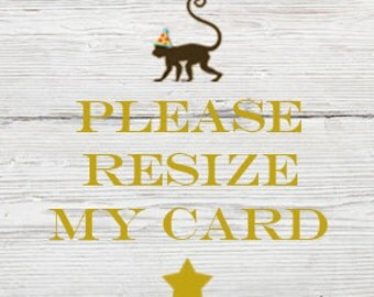 Place this item in your cart if you need to have your card or invitation resized to a different size.