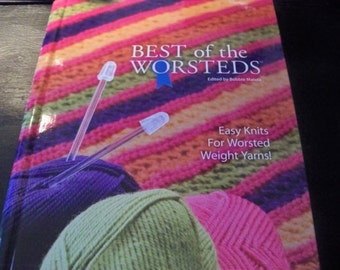 Best of the Worsteds - Easy Knits for Worsted Weight Yarns - Edited by Bobbie Matela - Over 40 Best Designs from Pampered Baby Things to...