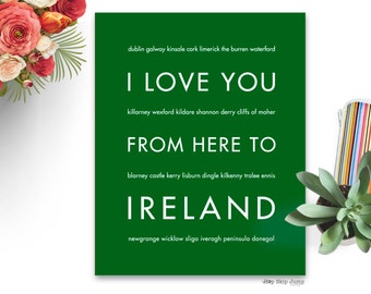 Ireland art, Ireland sign, Ireland gift, Ireland decor, St Patricks Day, Ireland Wedding, Art Print, I Love You From Here To IRELAND