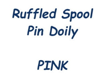 RUFFLED Spool Pin Doily (PINK)