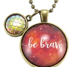 Be Brave Motivational Quote Necklace with Dragon Scale Charm, Inspirational Jewelry  (OOAK-00004)