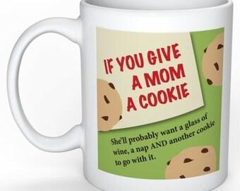 If you give a mom coffee mug, mom gift, gift for mom