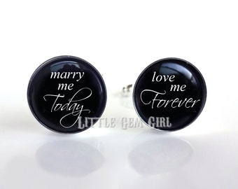 Groom Cuff Links - Marry Me Today Love Me Forever Cufflinks - Wedding Engagement Groom Gift - Stainless or Sterling Silver
