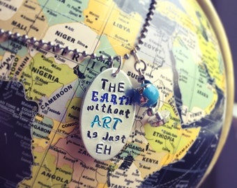 Hand Stamped The Earth without Art is just EH Necklace