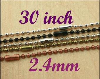 30 inch Highest Quality Ball Chain Necklaces - 2.4mm Natural Tone Chain with Connectors. - 10 Chains - 5 colors offered