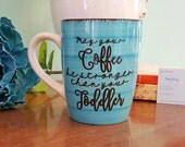 May your coffee be stronger than your Toddler coffee mug -12 oz turquoise - momlife, dadlife, mom gift,  dad gift