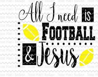 All I Need is Football and Jesus, SVG, DXF, EPS, Instant Download, Digital Design, Religious, Christian Sayings