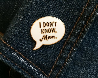I Don't Know Man Enamel Pin by Emily McDowell / No. 405-EP