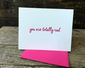 You Are Totally Rad Letterpress Card