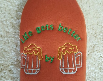 Beer Bottle Cozie or Beer Can Cozie - Life gets better - Beer by Beer