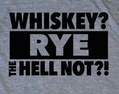 WHISKEY t-shirt, Whiskey? Rye the Hell Not?!, Funny Whiskey shirt, Cocktail t-shirt, Bartender mixologist tee, Alcohol shirt drinking drink