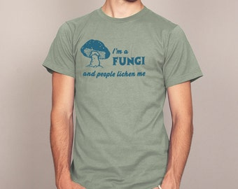 I'm a Fungi and People Lichen Me T-shirt