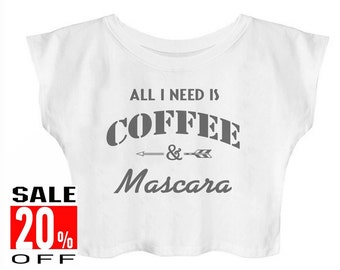 All I Need is Coffee and Mascara shirt funny workout top women graphic tops women t-shirt crop top cropped shirt
