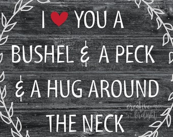 I Love You a Bushel and a Peck and a Hug Around the Neck | Printable Wall Art, Instant Download, Grandparents Gift, Parents Gift