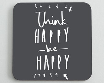 Think Happy Be Happy Coaster -  Motivational Coaster - Gift For Her - Fun Coaster - CO36