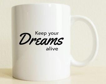 Keep Your Dreams Alive Mug | Inspirational Gift | Coffee Mug For Her | Birthday Gift | Custom Mug For Him | Graduation Gift | Positive Vibes
