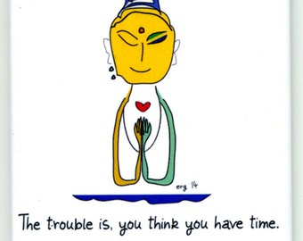 Buddha Una- The trouble is, you think you have time. (Buddha) Whimsical Magnet