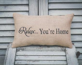 Relax... You're Home Pillow Home Decor Pillow Decorative Pillow Relax Pillow  burlap pillow 14x 9 accent pillow