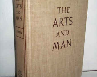 1940 The Arts And Man by Raymond Stites HC Illustrated Book
