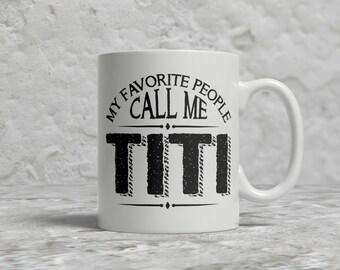 Titi Mug, My Favorite People Call Me Titi