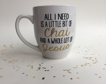 Chai Coffee Mug, All I Need is a Little Bit of Chai and a Whole lot of Jesus Mug, Jesus Coffee Mug, Inspirational Gift, Chai Tea Mug