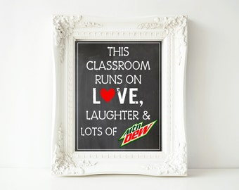 This Classroom Runs On Love, Laughter & Lots of Mountain Dew - 11x14 Digital Printable Sign