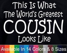 Worlds Greatest COUSIN Funny Fathers Day Birthday Christmas Anniversary Gift Adult Mens T Shirt (Also Available in a Crewneck Sweatshirt)