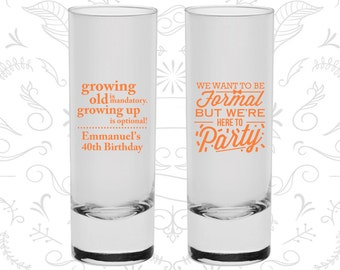 40th Birthday Shooter Glasses, Growing Old, Growing Up, Formal but here to party, Birthday Tall Shot Glasses (20135)