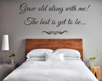 Grow Old Along With Me The Best Is Yet To Be Vinyl Wall Art Decal Custom Wall Decals Custom Vinyl Decal Romantic Sayings Grow Old With Me