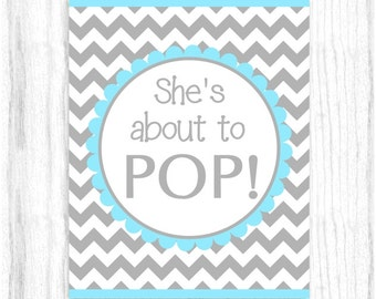 She's About to Pop Printable PARTY SIGN, 8x10 Printable, Gray and Light Turquoise Chevron, Baby Shower Sign, Instant Download, You Print