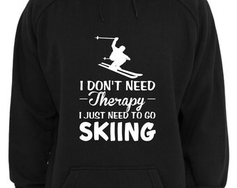 Hoodie - I don't need therapy I just need to go skiing