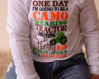 Big brother announcement shirt One day i'm going to be a Camo wearing Tractor driving hunting man but for now I am going to be a BIG BROTHER