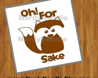 Oh For Fox Sake Decal, Oh For Fox Sake Laptop Decal, Oh For Fox Sake Car Decal, Oh For Fox Sake Tumbler Decal- You choose size and color