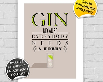 Gin Because Everybody Needs A Hobby Print A4-A2 Typographic Inspired Art Gift Decor Poster fun digital quote quotation Gin and Tonic Drink