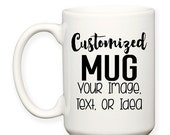 SALE: Design and Customize Your Own Mug, Personalize, Your Text, Image, Photo, Gift Idea, 15 oz Coffee Mug Tea Mug Dishwasher Safe Microwave