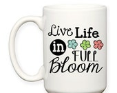 SALE: Live Life In Full Bloom Floral Doodles Flowers Funky Fun Inspirational Motivation Typography 15 oz Coffee Tea Mug Dishwasher Microwave