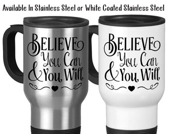 Believe You Can and You Will, Believe In Yourself, You Can Do It, Inspirational Quote, Typography, 14 oz Stainless Steel Travel Mug