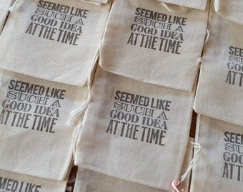 10 x Seemed like a good idea at the time Muslin Favour Bags