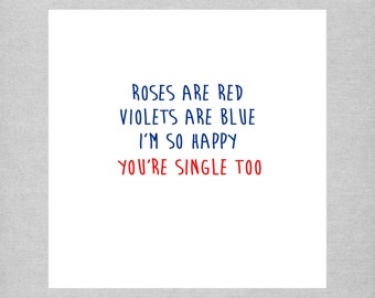 Roses are red... I'm so happy you're single too!  Funny Valentine's Day Card for a single friend!