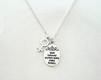 Well Behaved Women Rarely Make History - Necklace