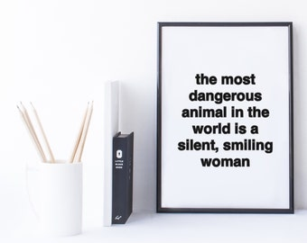 Quote Print and/or Frame - The Most Dangerous Animal in the World is a Silent, Smiling Woman